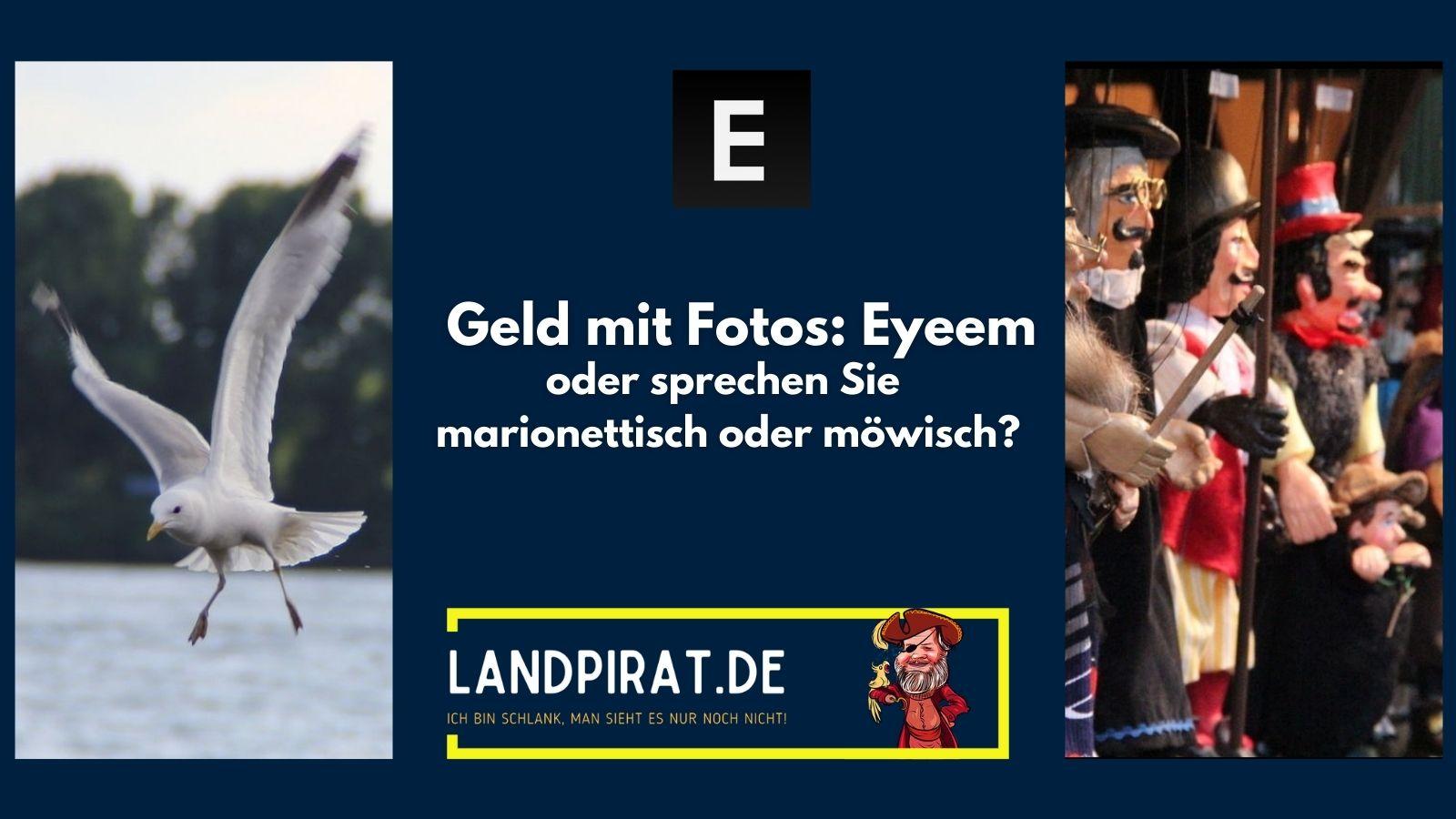 Read more about the article Geld mit Fotos – EyeEm oder sprechen sie marionettisch oder möwisch?